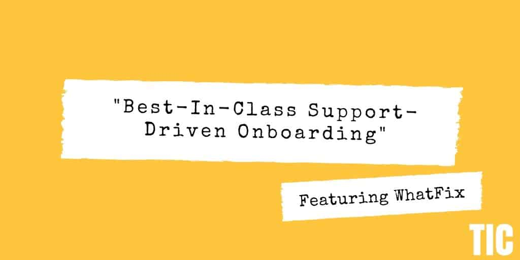 Best-In-Class Support-Driven Onboarding